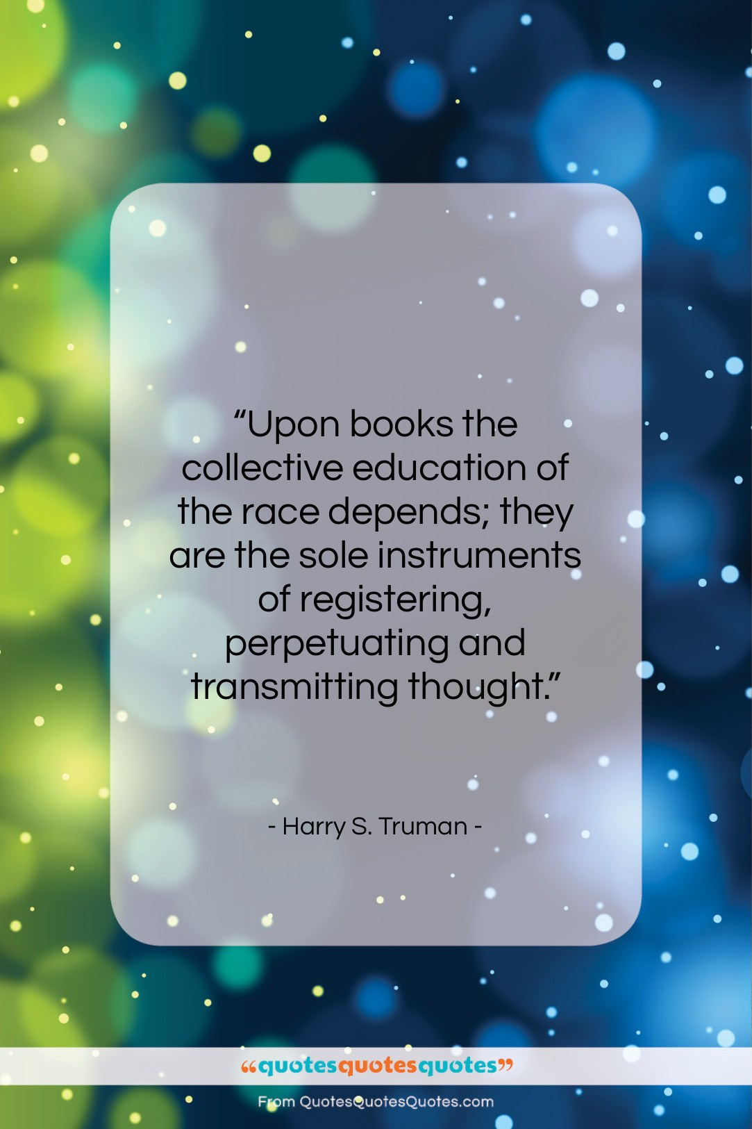 """Harry S. Truman quote: """"Upon books the collective education of the…""""- at QuotesQuotesQuotes.com"""