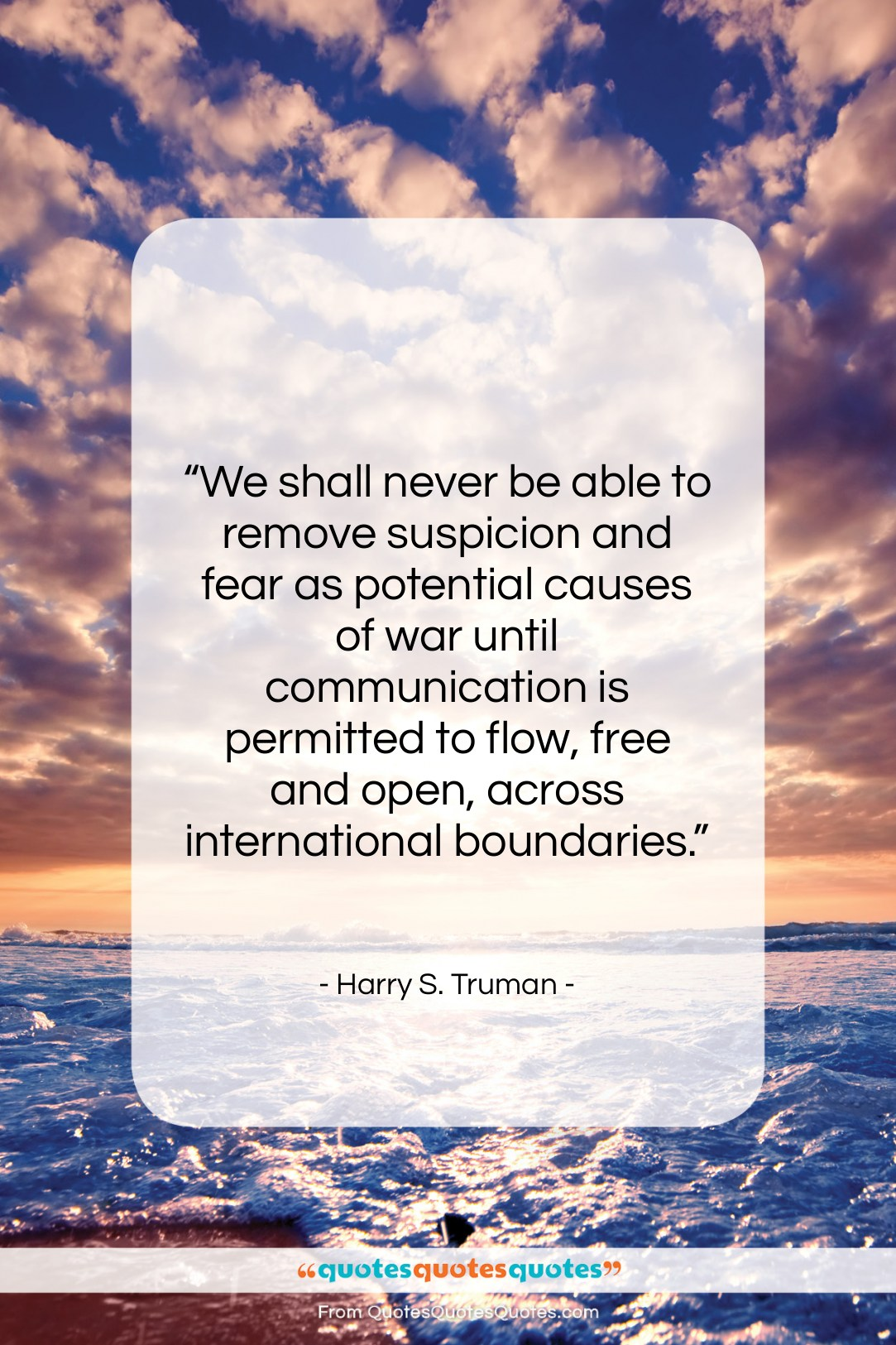 """Harry S. Truman quote: """"We shall never be able to remove…""""- at QuotesQuotesQuotes.com"""