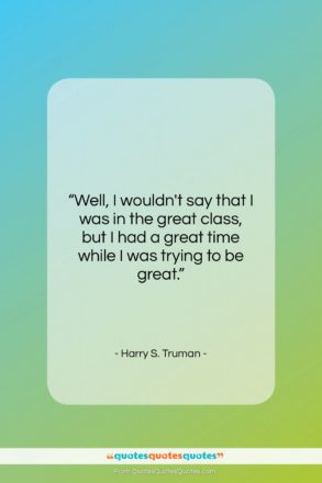 """Harry S. Truman quote: """"Well, I wouldn't say that I was…""""- at QuotesQuotesQuotes.com"""
