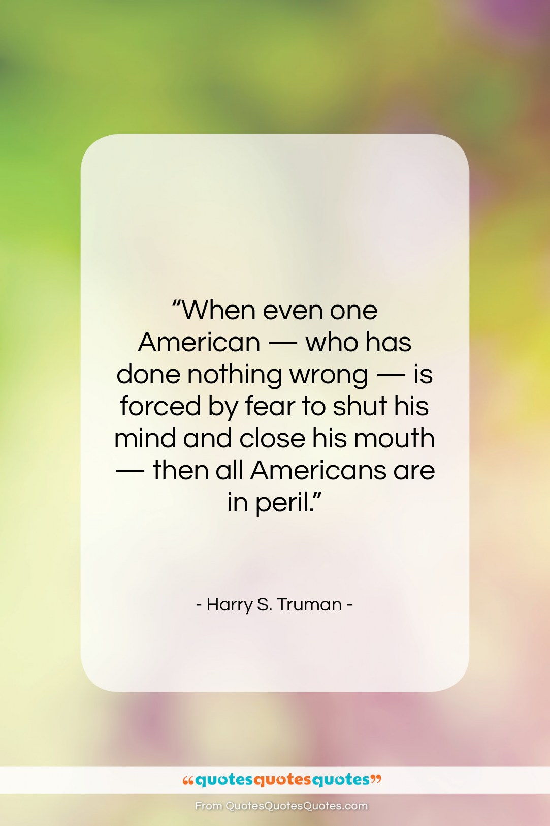 """Harry S. Truman quote: """"When even one American — who has…""""- at QuotesQuotesQuotes.com"""