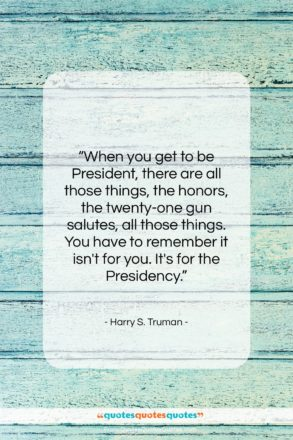 "Harry S. Truman quote: ""When you get to be President, there…""- at QuotesQuotesQuotes.com"