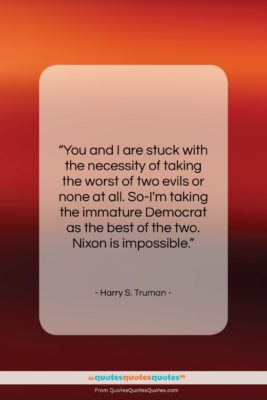 """Harry S. Truman quote: """"You and I are stuck with the…""""- at QuotesQuotesQuotes.com"""