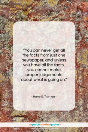 """Harry S. Truman quote: """"You can never get all the facts…""""- at QuotesQuotesQuotes.com"""