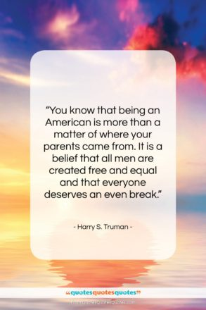 """Harry S. Truman quote: """"You know that being an American is…""""- at QuotesQuotesQuotes.com"""