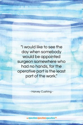 """Harvey Cushing quote: """"I would like to see the day…""""- at QuotesQuotesQuotes.com"""