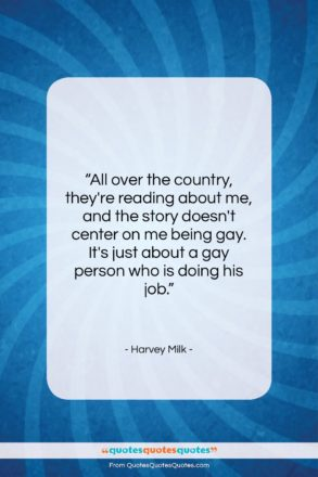 "Harvey Milk quote: ""All over the country, they're reading about…""- at QuotesQuotesQuotes.com"