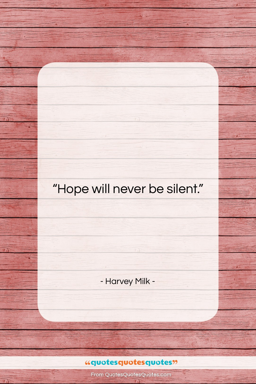 """Harvey Milk quote: """"Hope will never be silent….""""- at QuotesQuotesQuotes.com"""