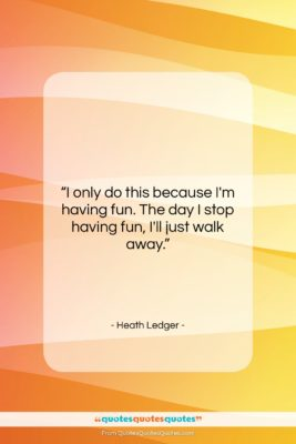 """Heath Ledger quote: """"I only do this because I'm having…""""- at QuotesQuotesQuotes.com"""