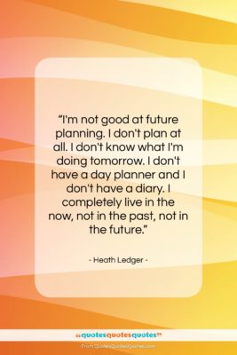 "Heath Ledger quote: ""I'm not good at future planning. I…""- at QuotesQuotesQuotes.com"