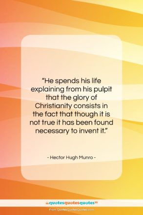 """Hector Hugh Munro quote: """"He spends his life explaining from his…""""- at QuotesQuotesQuotes.com"""