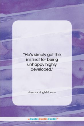 """Hector Hugh Munro quote: """"He's simply got the instinct for being…""""- at QuotesQuotesQuotes.com"""