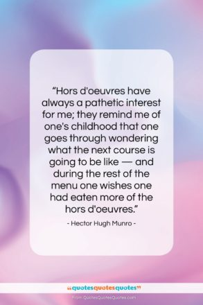 """Hector Hugh Munro quote: """"Hors d'oeuvres have always a pathetic interest…""""- at QuotesQuotesQuotes.com"""