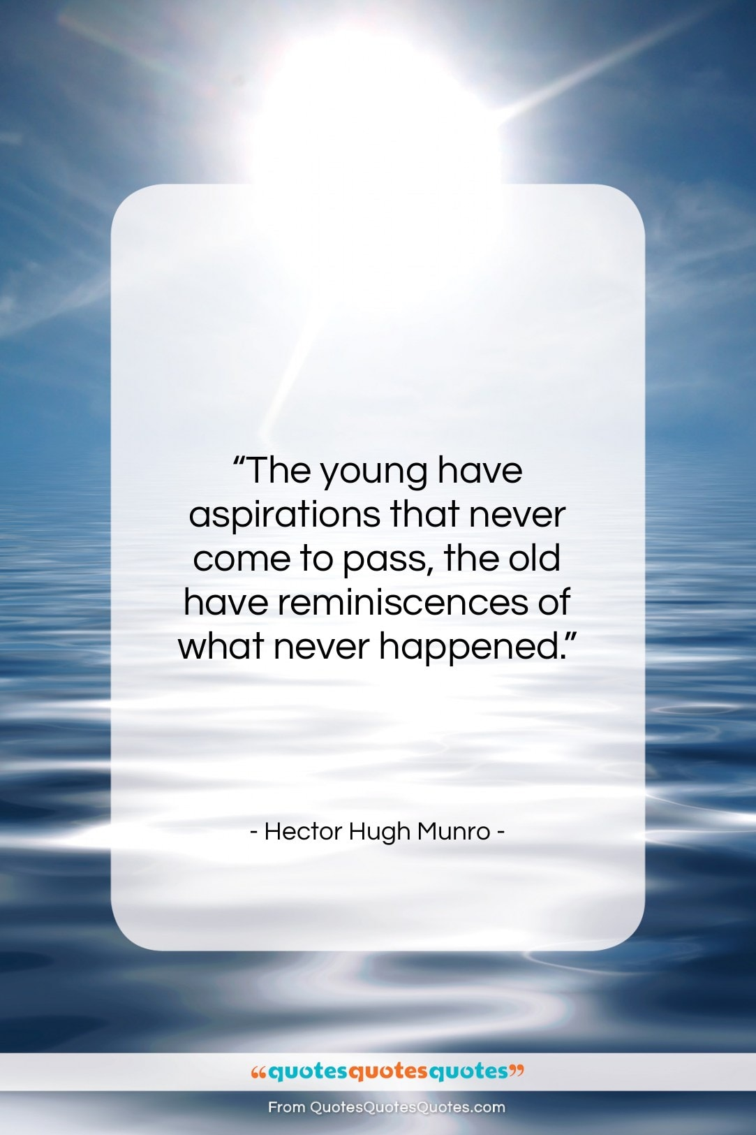 """Hector Hugh Munro quote: """"The young have aspirations that never come…""""- at QuotesQuotesQuotes.com"""
