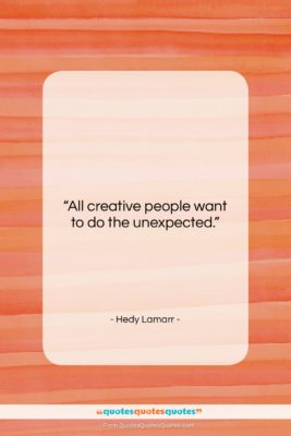 """Hedy Lamarr quote: """"All creative people want to do the…""""- at QuotesQuotesQuotes.com"""