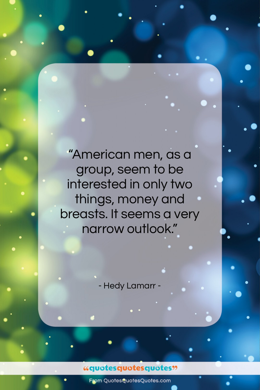 """Hedy Lamarr quote: """"American men, as a group, seem to…""""- at QuotesQuotesQuotes.com"""