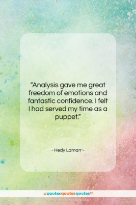 """Hedy Lamarr quote: """"Analysis gave me great freedom of emotions…""""- at QuotesQuotesQuotes.com"""