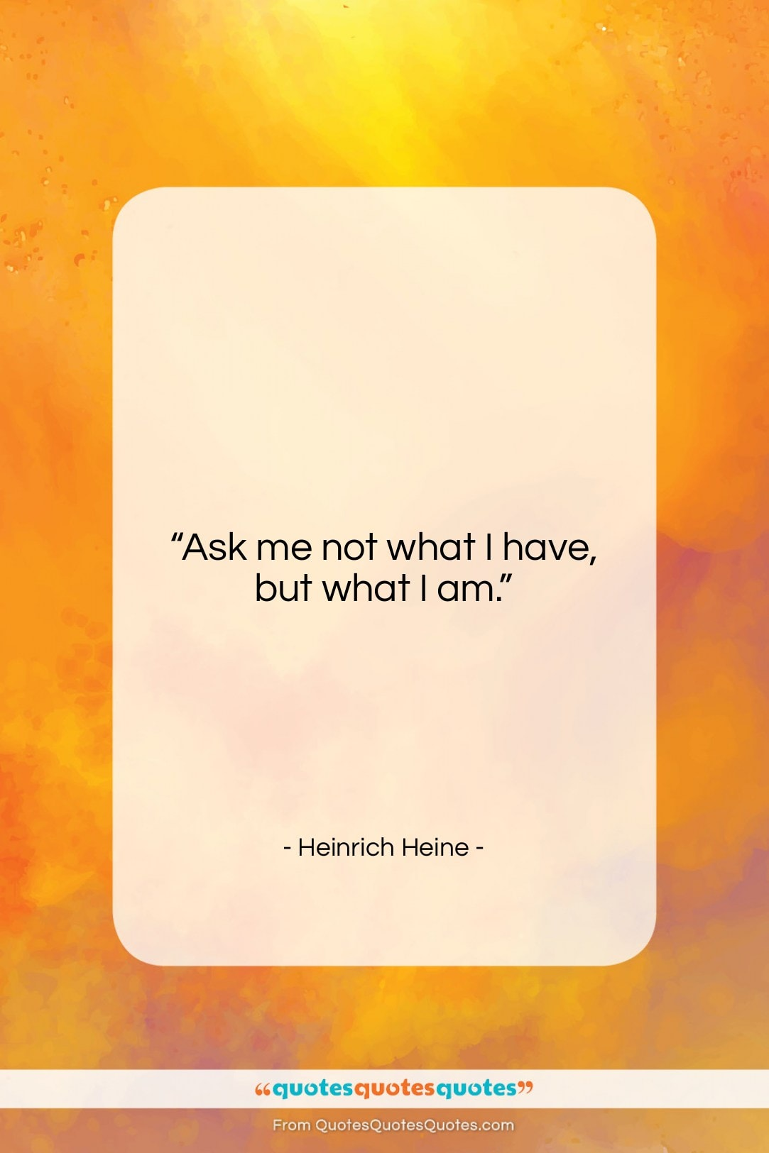 """Heinrich Heine quote: """"Ask me not what I have, but…""""- at QuotesQuotesQuotes.com"""