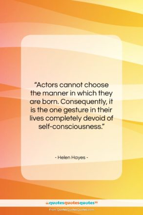"""Helen Hayes quote: """"Actors cannot choose the manner in which…""""- at QuotesQuotesQuotes.com"""