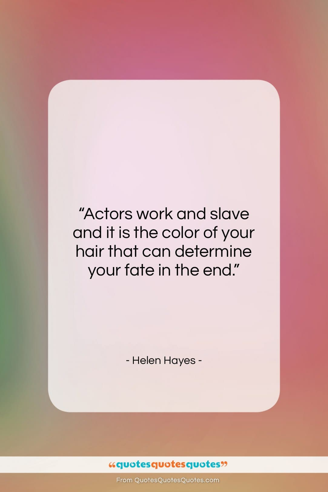 """Helen Hayes quote: """"Actors work and slave and it is…""""- at QuotesQuotesQuotes.com"""