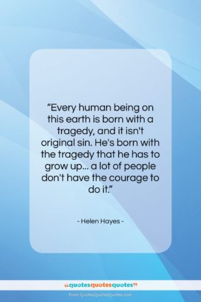 """Helen Hayes quote: """"Every human being on this earth is…""""- at QuotesQuotesQuotes.com"""