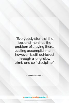 """Helen Hayes quote: """"Everybody starts at the top, and then…""""- at QuotesQuotesQuotes.com"""