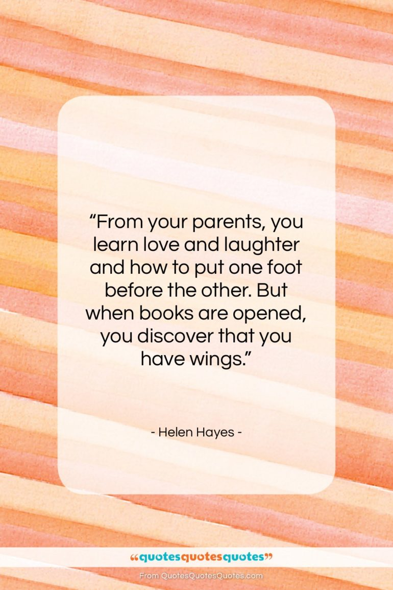 """Helen Hayes quote: """"From your parents, you learn…""""- at QuotesQuotesQuotes.com"""