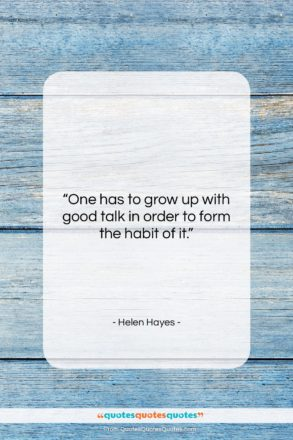 """Helen Hayes quote: """"One has to grow up with good…""""- at QuotesQuotesQuotes.com"""