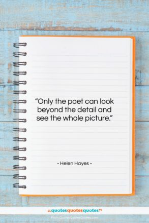 """Helen Hayes quote: """"Only the poet can look beyond the…""""- at QuotesQuotesQuotes.com"""