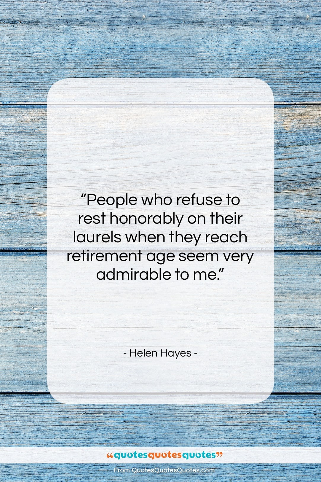 """Helen Hayes quote: """"People who refuse to rest honorably on…""""- at QuotesQuotesQuotes.com"""