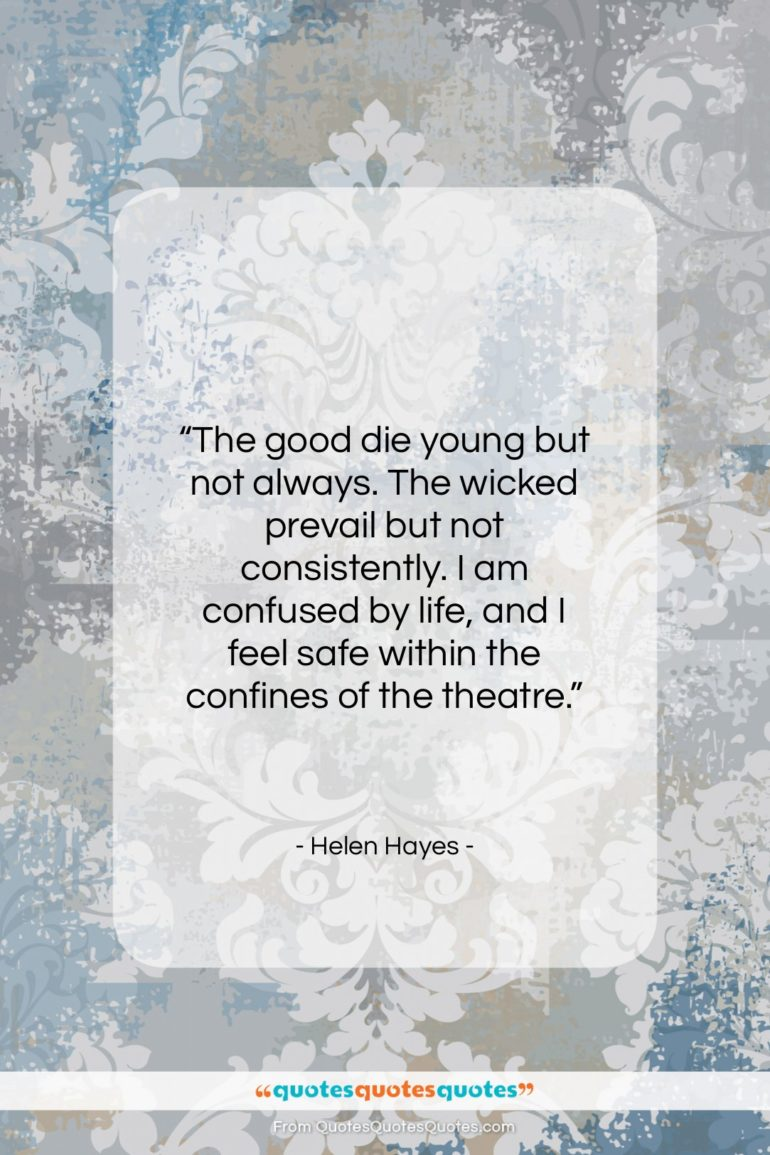"""Helen Hayes quote: """"The good die young but not always…""""- at QuotesQuotesQuotes.com"""