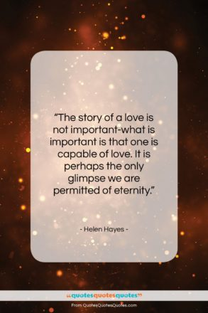 "Helen Hayes quote: ""The story of a love is not…""- at QuotesQuotesQuotes.com"
