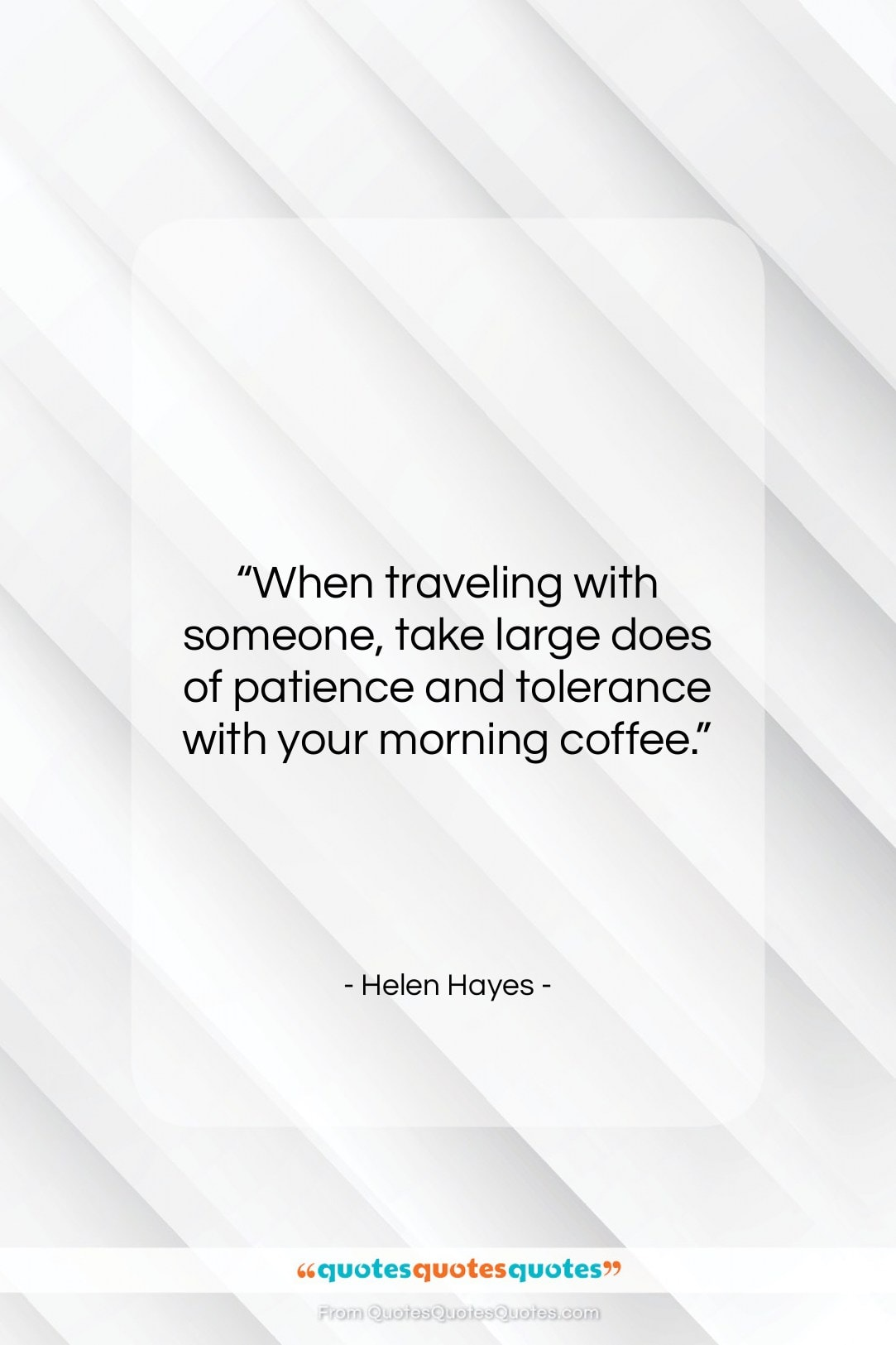 "Helen Hayes quote: ""When traveling with someone, take large does…""- at QuotesQuotesQuotes.com"