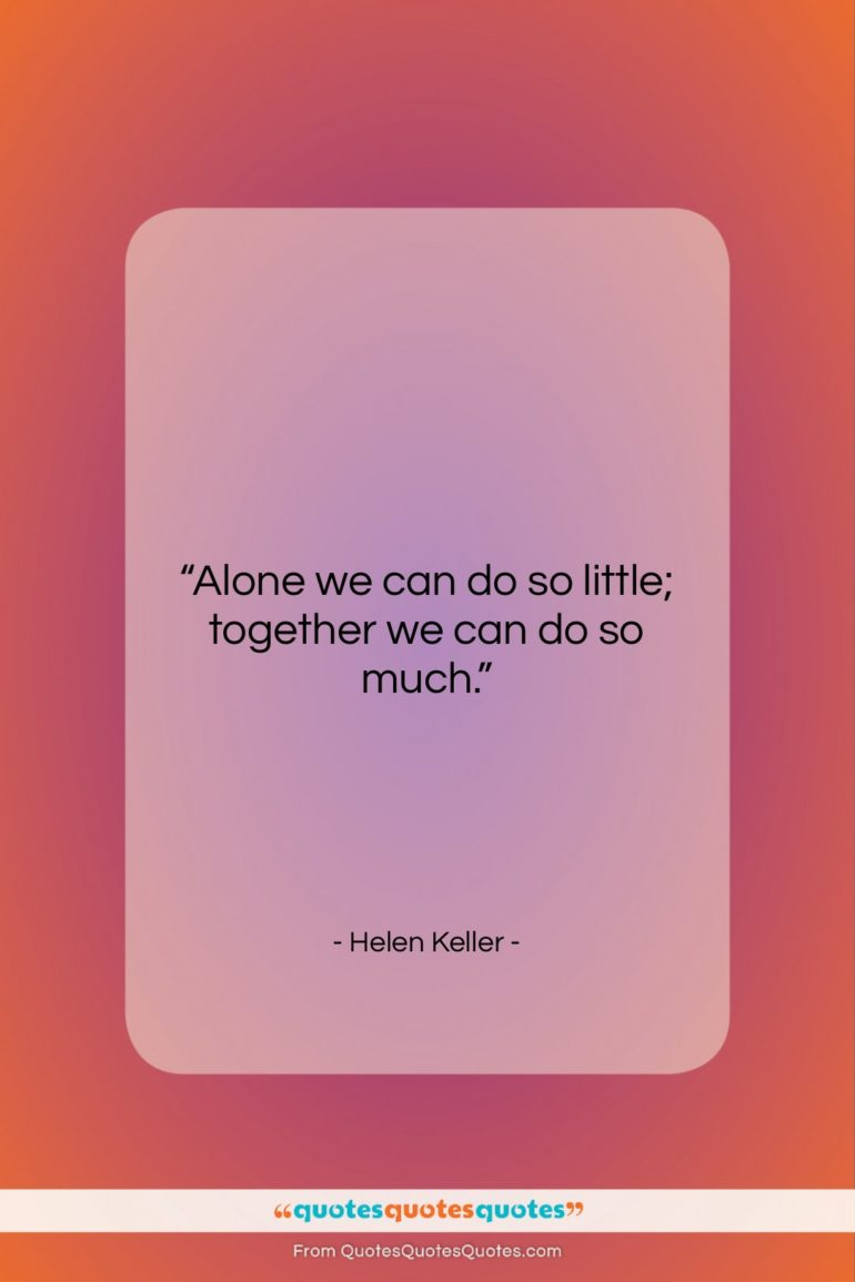 """Helen Keller quote: """"Alone we can do so little; together…""""- at QuotesQuotesQuotes.com"""
