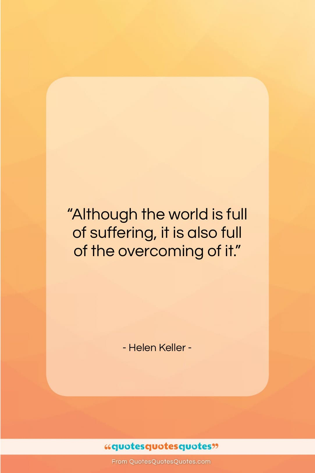 """Helen Keller quote: """"Although the world is full of suffering,…""""- at QuotesQuotesQuotes.com"""