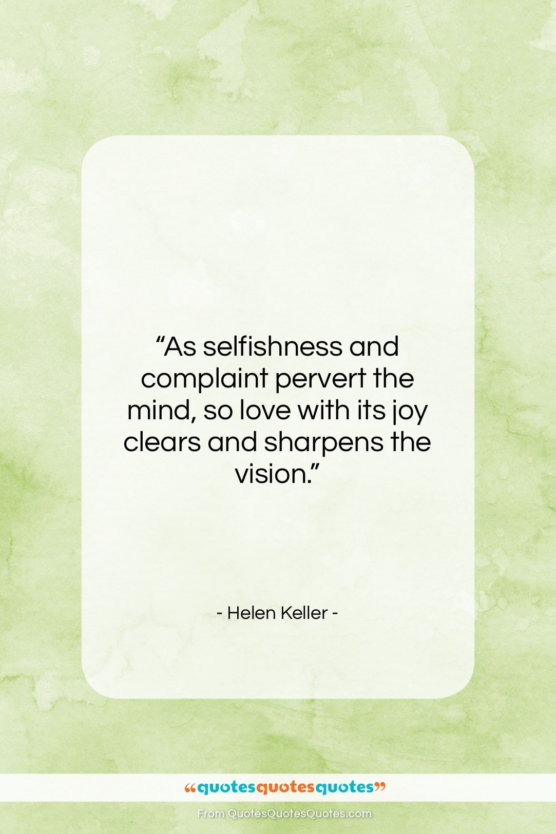 """Helen Keller quote: """"As selfishness and complaint pervert the mind,…""""- at QuotesQuotesQuotes.com"""