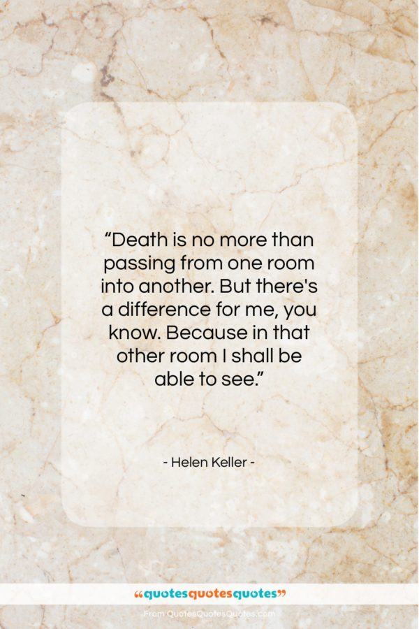 """Helen Keller quote: """"Death is no more than passing from…""""- at QuotesQuotesQuotes.com"""