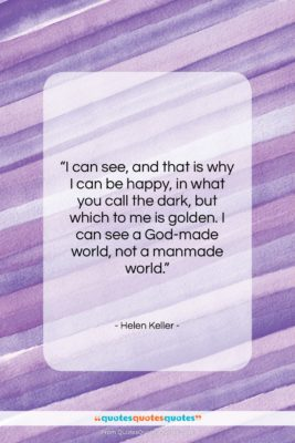 """Helen Keller quote: """"I can see, and that is why…""""- at QuotesQuotesQuotes.com"""
