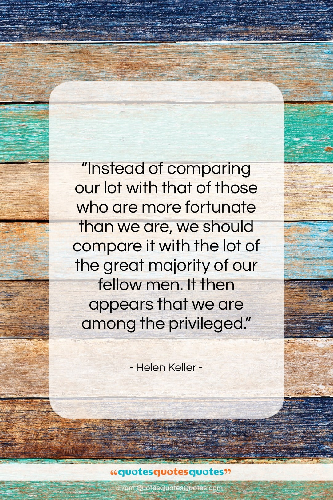 """Helen Keller quote: """"Instead of comparing our lot with that…""""- at QuotesQuotesQuotes.com"""