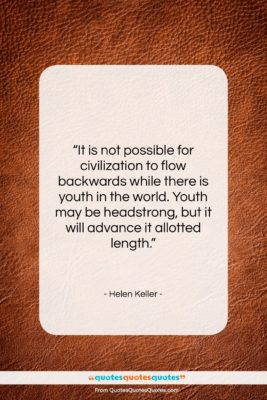 "Helen Keller quote: ""It is not possible for civilization to…""- at QuotesQuotesQuotes.com"