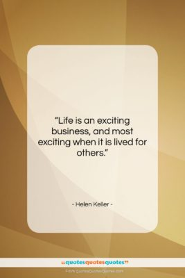 "Helen Keller quote: ""Life is an exciting business, and most…""- at QuotesQuotesQuotes.com"