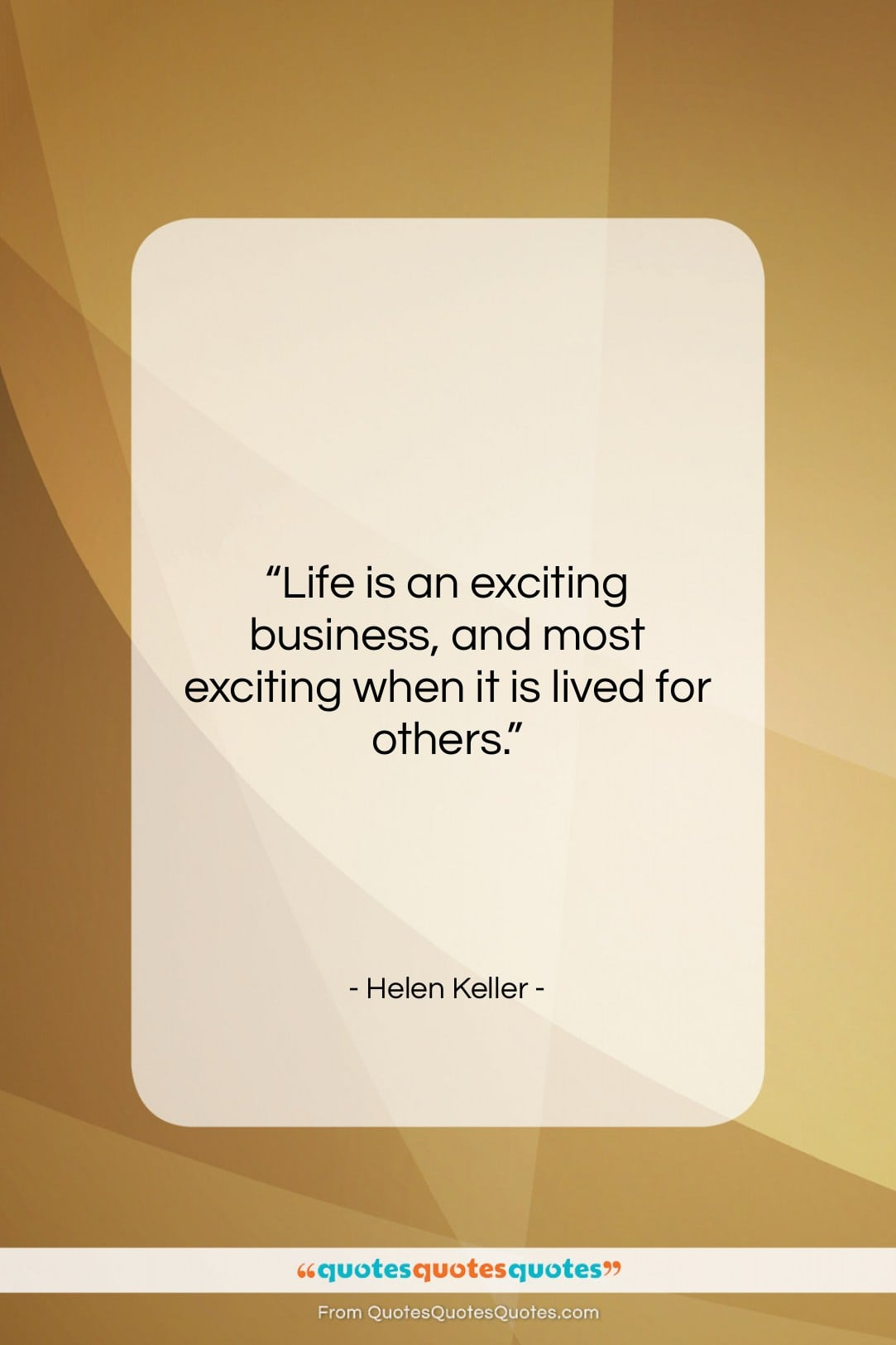 """Helen Keller quote: """"Life is an exciting business, and most…""""- at QuotesQuotesQuotes.com"""
