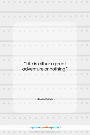 "Helen Keller quote: ""Life is either a great adventure or…""- at QuotesQuotesQuotes.com"