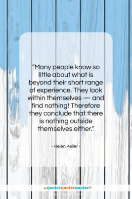 """Helen Keller quote: """"Many people know so little about what…""""- at QuotesQuotesQuotes.com"""