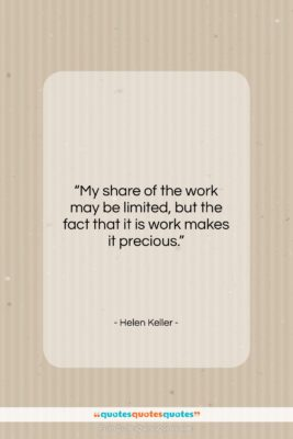 "Helen Keller quote: ""My share of the work may be…""- at QuotesQuotesQuotes.com"