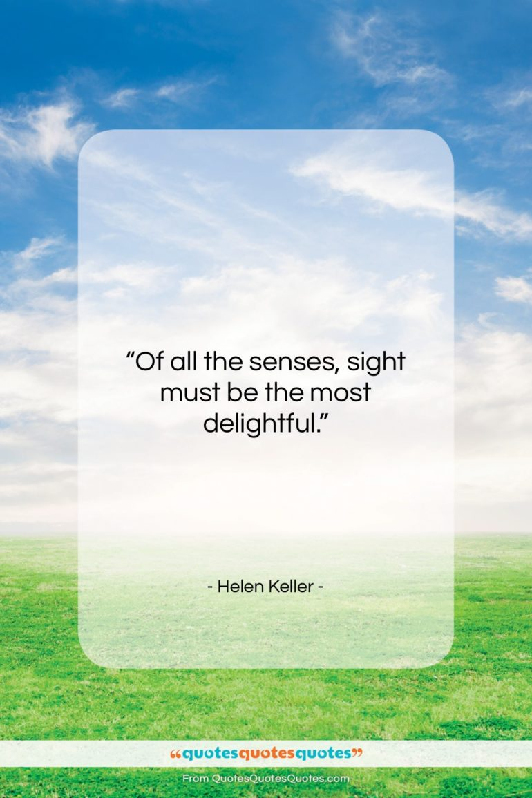 """Helen Keller quote: """"Of all the senses, sight must be…""""- at QuotesQuotesQuotes.com"""