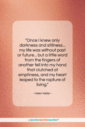 """Helen Keller quote: """"Once I knew only darkness and stillness……""""- at QuotesQuotesQuotes.com"""