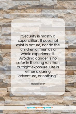 """Helen Keller quote: """"Security is mostly a superstition. It does…""""- at QuotesQuotesQuotes.com"""
