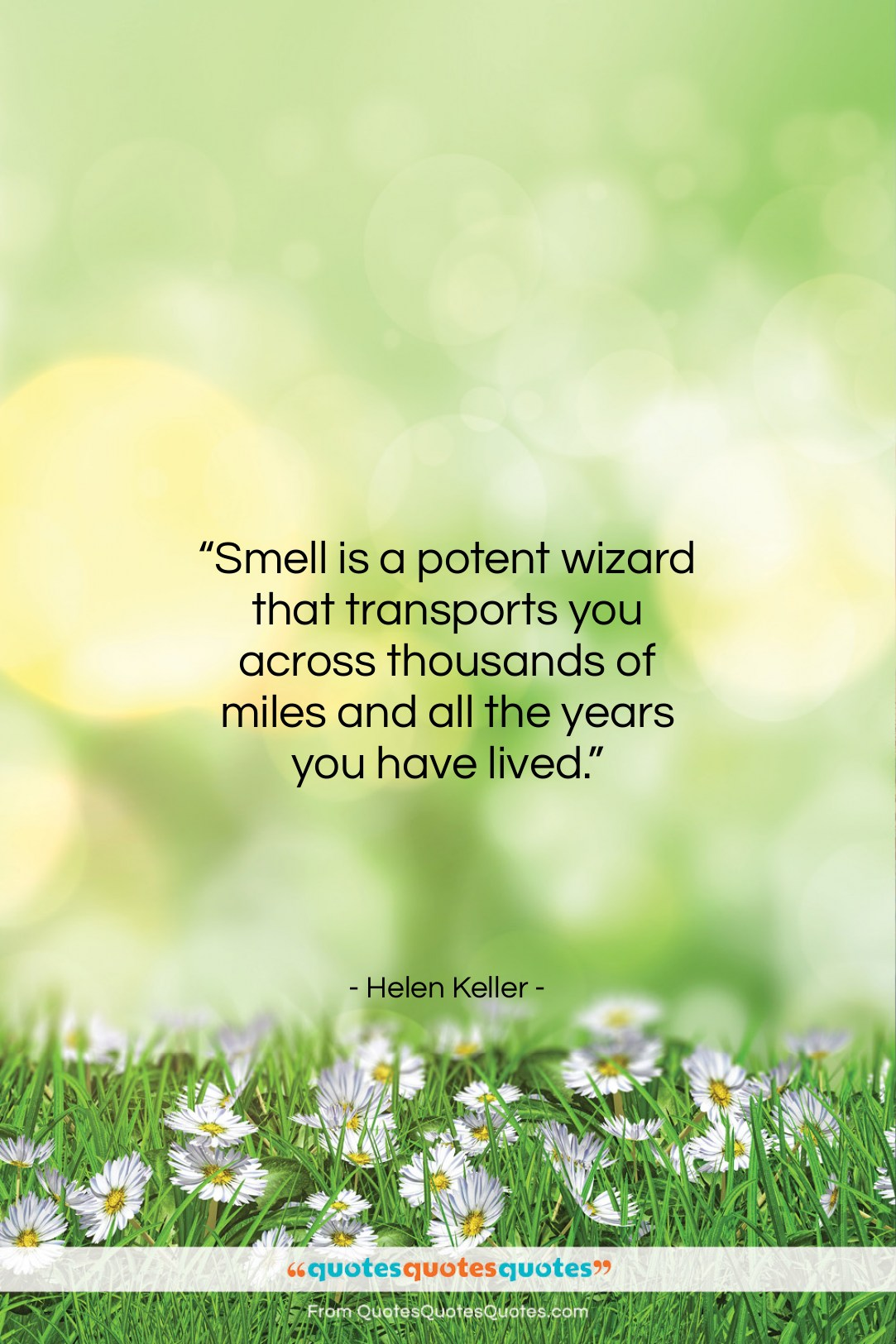 """Helen Keller quote: """"Smell is a potent wizard that transports…""""- at QuotesQuotesQuotes.com"""