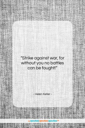 "Helen Keller quote: ""Strike against war, for without you no…""- at QuotesQuotesQuotes.com"