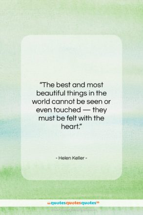 """Helen Keller quote: """"The best and most beautiful things in…""""- at QuotesQuotesQuotes.com"""
